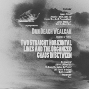 Review: Dan Deagh Wealcan - Two Straight Horizontal Lines And The Organized Chaos In Between: Director's Cut