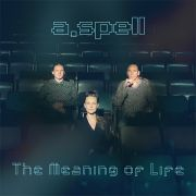 A.Spell: The Meaning Of Life