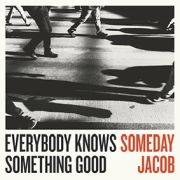 Someday Jacob: Everybody Knows Something Good