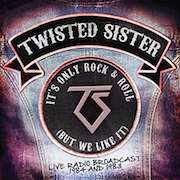 Twisted Sister: It's Only Rock & Roll (But We Like It)