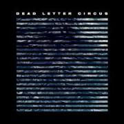 Dead Letter Circus: Dead Letter Circus
