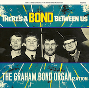 The Graham Bond Organization: There's A Bond Between Us