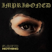 Imprisoned: Slave To Nothing