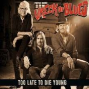 Pontus Snibb's Wreck Of Blues: Too Late Too Die Young
