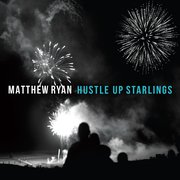 Matthew Ryan: Hustle Up Starlings