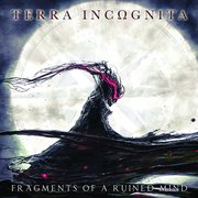 Terra Incognita: Fragments of a Ruined Mind