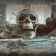Cirkus Prütz: White Jazz – Black Magic