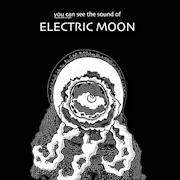 Electric Moon: You Can See The Sound Of... Extended